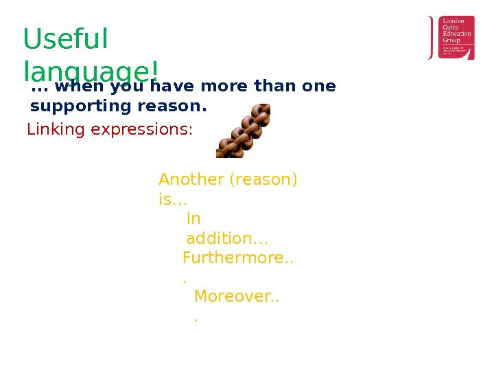 Useful language!. . . when you have more than one supporting reason. Linking expressions: Another (reason)