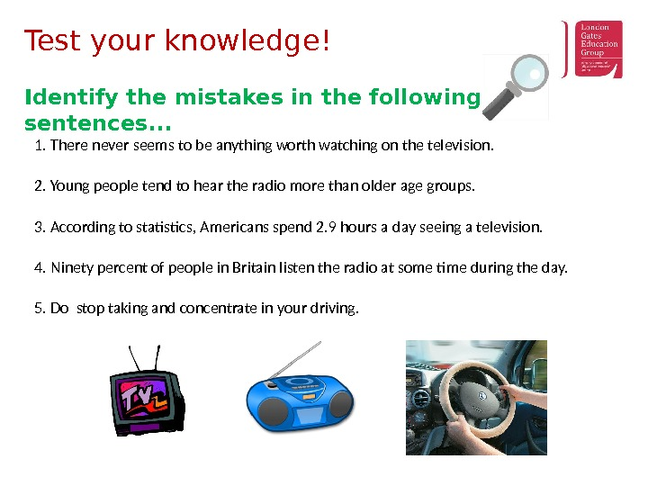 Test your knowledge! Identify the mistakes in the following sentences. . . 1. There never seems
