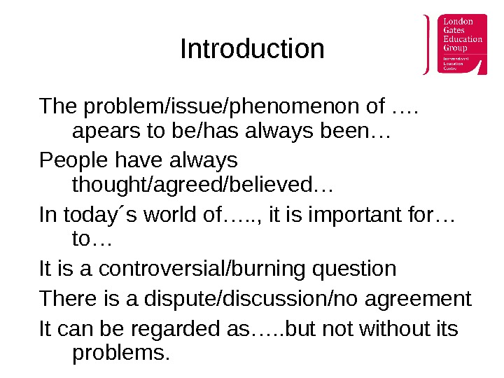 Introduction The problem/issue/phenomenon of ….  apears to be/has always been… People have always thought/agreed/believed… In