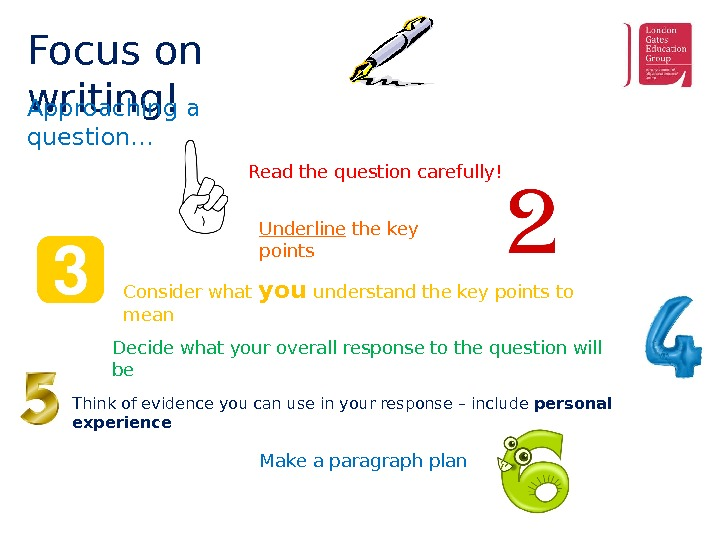 Focus on writing! Approaching a question. . . Read the question carefully! Underline the key points