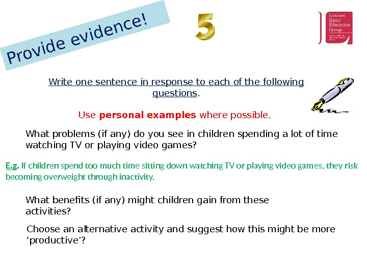Provide evidence!Write one sentence in response to each of the following questions. Use personal examples where