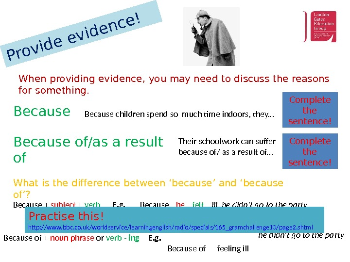 When providing evidence, you may need to discuss the reasons for something. Provide evidence! Because of/as