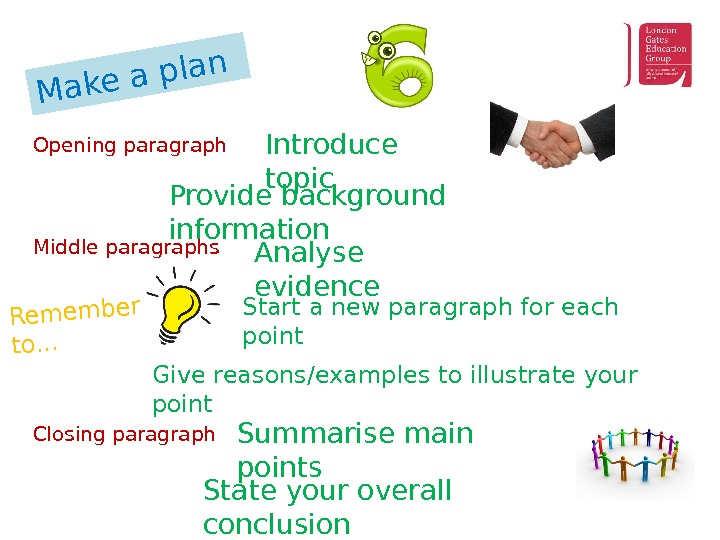 Make a plan. Introduce topic Provide background information. Opening paragraph Middle paragraphs Analyse evidence Remember to.
