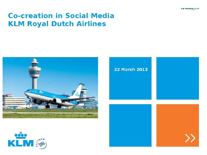 Co-creation in Social Media KLM Royal Dutch Airlines 22 March 2013
