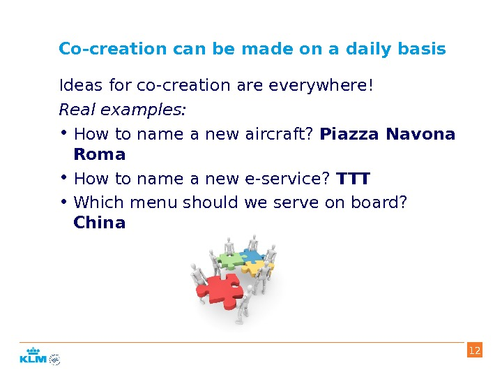 Co-creation can be made on a daily basis Ideas for co-creation are everywhere! Real examples: