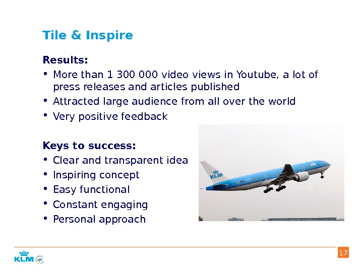 Tile & Inspire Results:  • More than 1 300 000 video views in Youtube, a