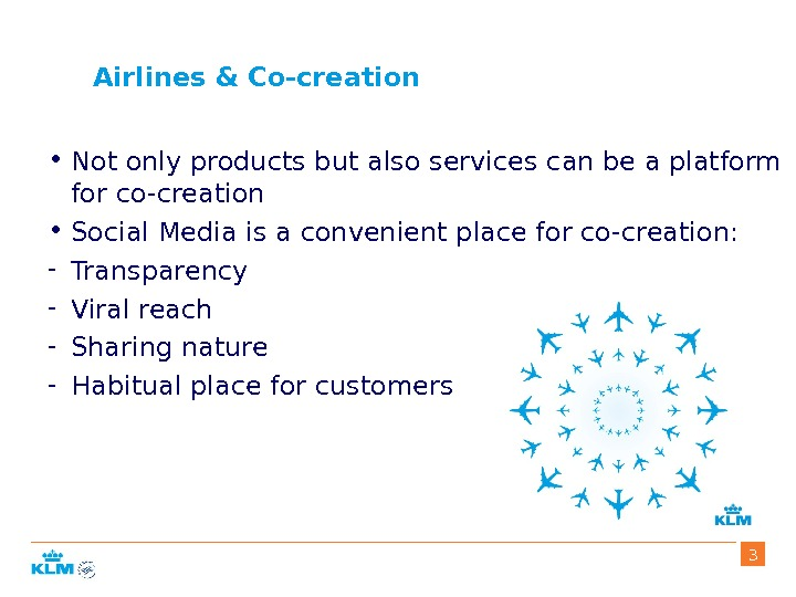 Airlines & Co-creation • Not only products but also services can be a platform for co-creation