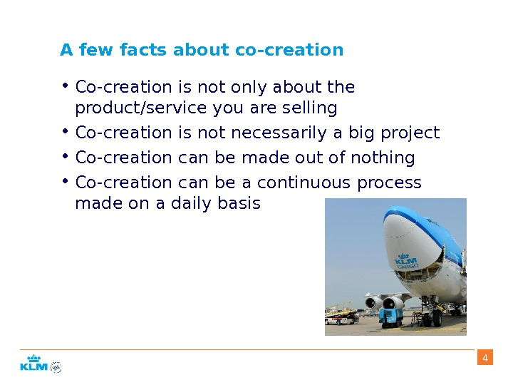 A few facts about co-creation • Co-creation is not only about the product/service you are selling