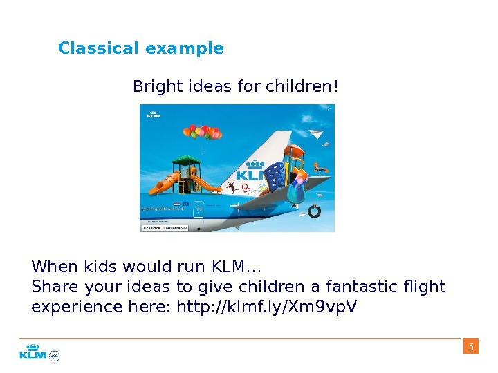 Classical example When kids would run KLM… Share your ideas to give children a fantastic flight