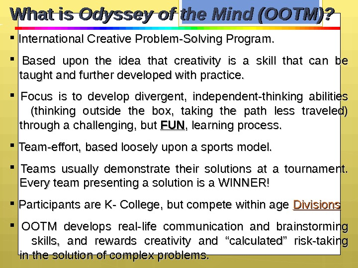 What is Odyssey of the Mind (OOTM)? International Creative Problem-Solving Program. Based upon the idea that