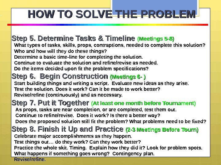 HOW TO SOLVE THE PROBLEM Step 5. Determine Tasks & Timeline (Meetings 5 -8) What types