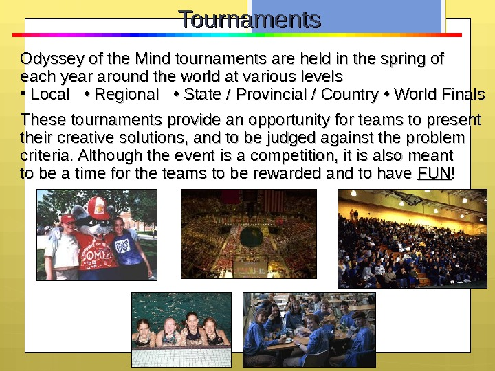 Tournaments Odyssey of the Mind tournaments are held in the spring of each year around the