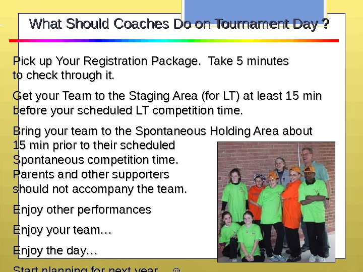 Pick up Your Registration Package.  Take 5 minutes to check through it. Get your Team