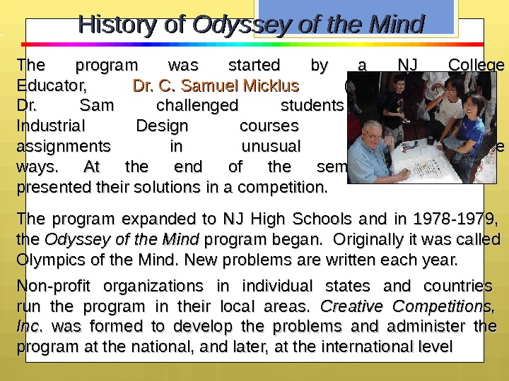 History of Odyssey of the Mind The program was started by a NJ College Educator,