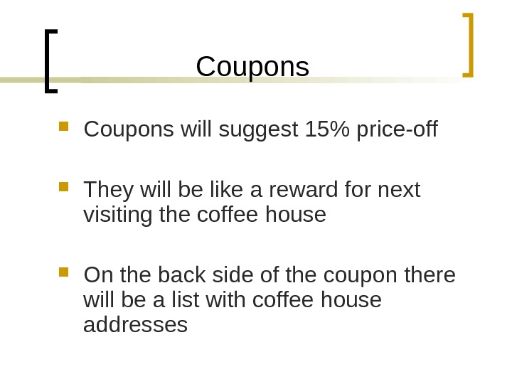Coupons will suggest 15 price-off They will be like a reward for next visiting the coffee