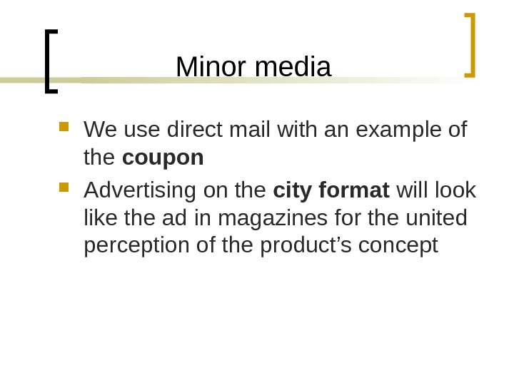 Minor media We use direct mail with an example of the coupon Advertising on the city