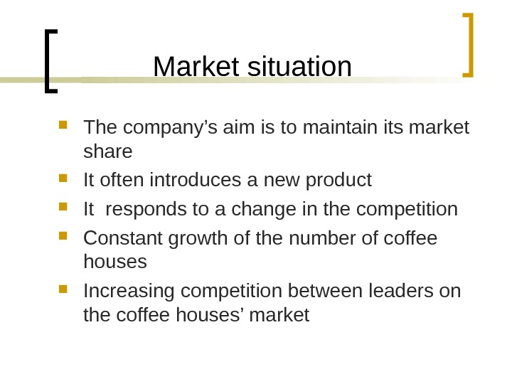 Market situation The company's aim is to maintain its market share It often introduces a new