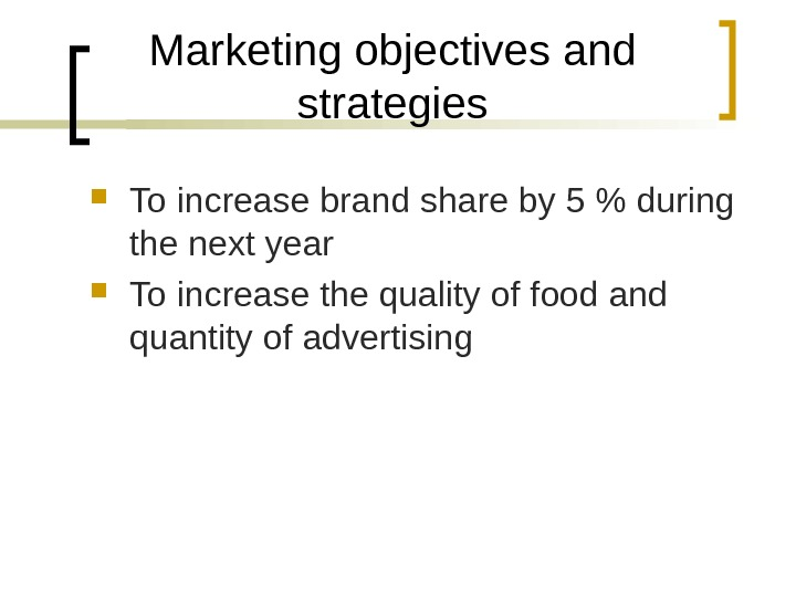 Marketing objectives and strategies To increase brand share by 5  during the next year To