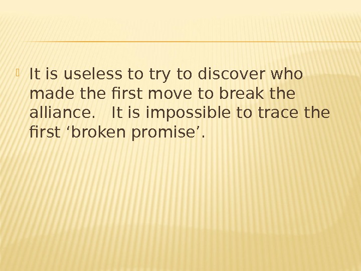 It is useless to try to discover who made the first move to break the