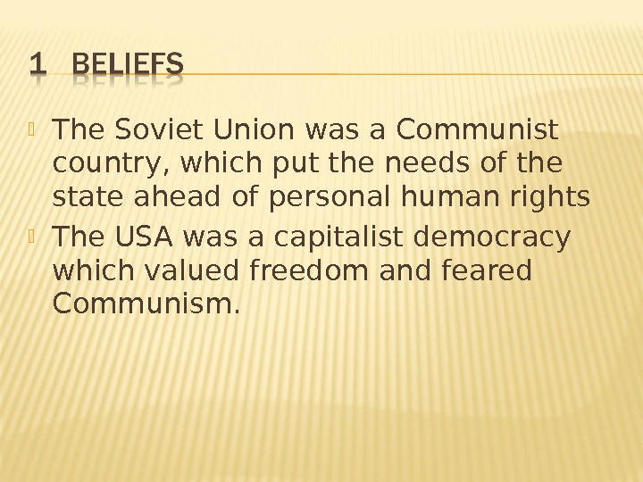 The Soviet Union was a Communist country, which put the needs of the state ahead