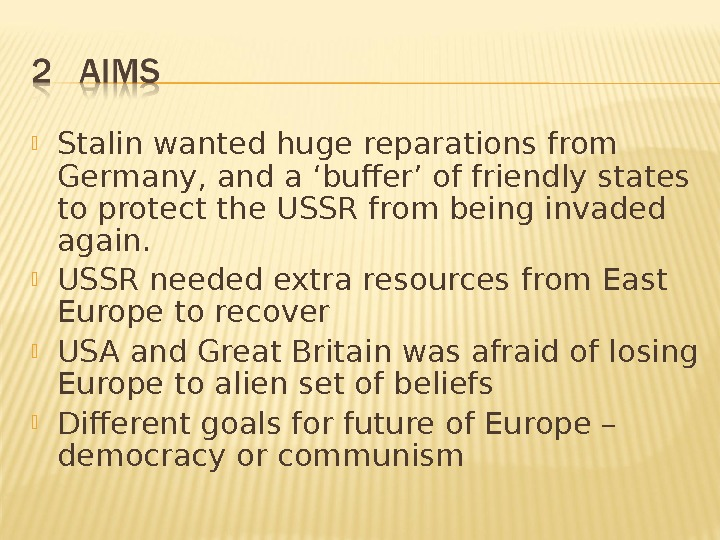 Stalin wanted huge reparations from Germany, and a 'buffer' of friendly states to protect the