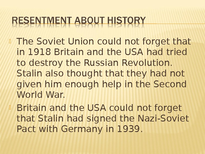 The Soviet Union could not forget that in 1918 Britain and the USA had tried