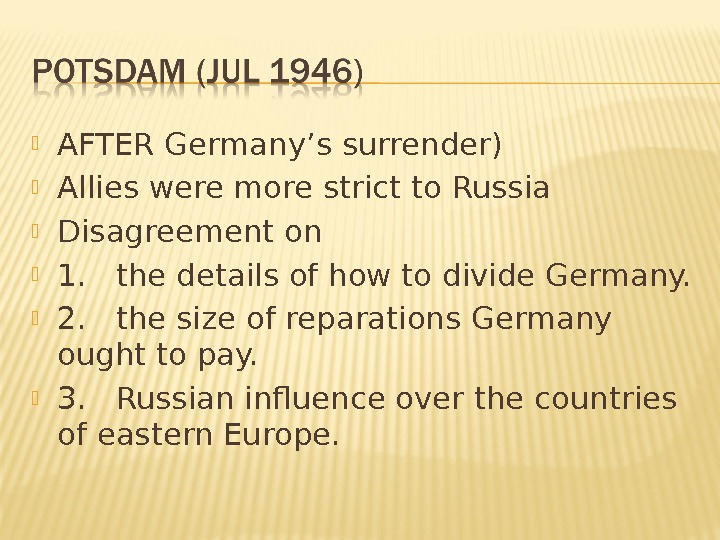 AFTER Germany's surrender) Allies were more strict to Russia  Disagreement on  1.