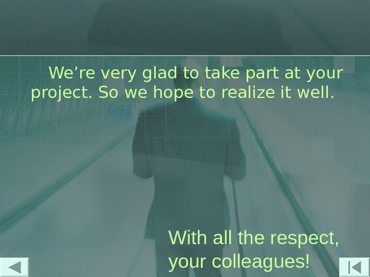 With all the respect,  your colleagues!  We're very glad to take part at your