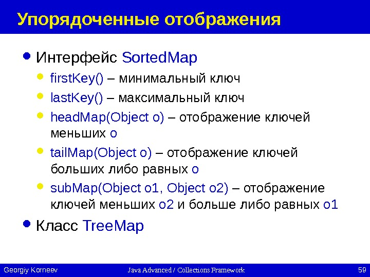 Java Advanced / Collections Framework 59 Georgiy Korneev Упорядоченные отображения Интерфейс Sorted. Map first. Key() –