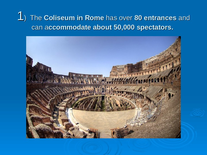 11 ) The Coliseum in Rome has over 80 entrances and can a ccommodate