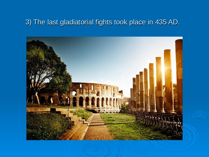 3) The last gladiatorial fights took place in 435 AD.