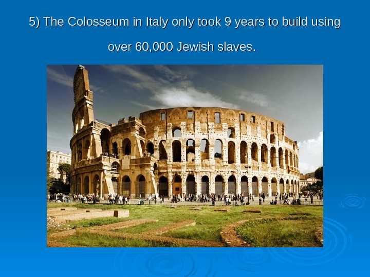 55 ) The Colosseum in Italy only took 9 years to build using over