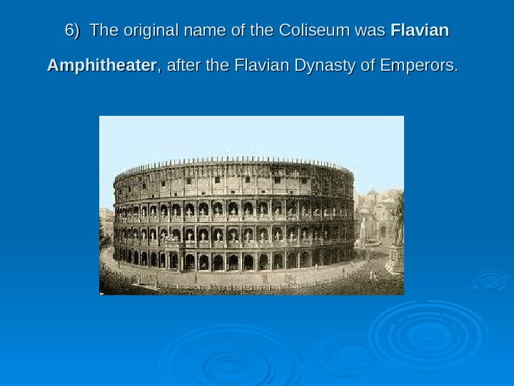 66 ) The original name of the Coliseum was Flavian Amphitheater , after the
