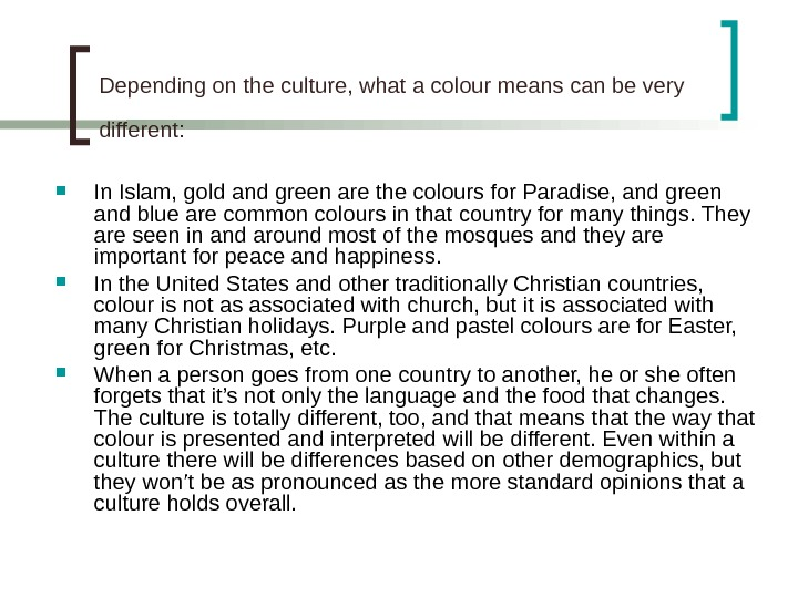 Depending on the culture, what a colour means can be very different: In Islam, gold and
