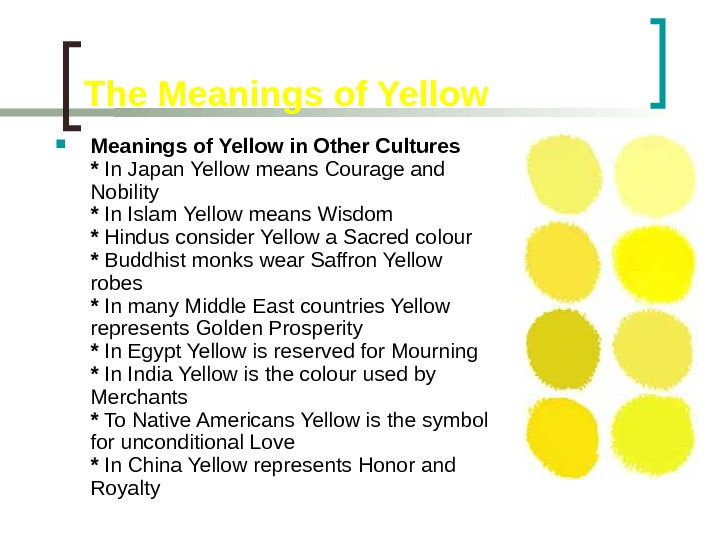 The Meanings of Yellow in Other Cultures * In Japan Yellow means Courage and Nobility *