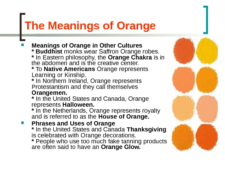 The Meanings of Orange in Other Cultures *  Buddhist monks wear Saffron Orange robes. *