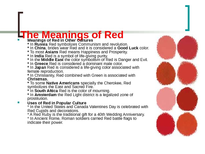 The Meanings of Red in Other Cultures * In Russia Red symbolizes Communism and revolution. *