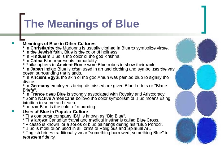 The Meanings of Blue in Other Cultures * In Christianity the Madonna is usually clothed in