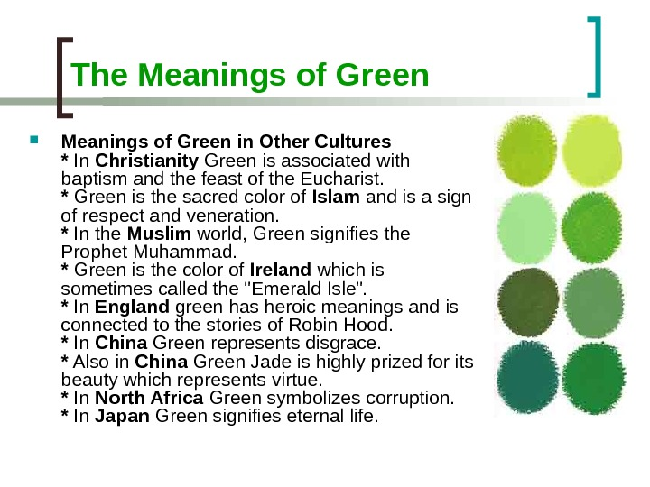 The Meanings of Green in Other Cultures * In Christianity Green is associated with baptism and