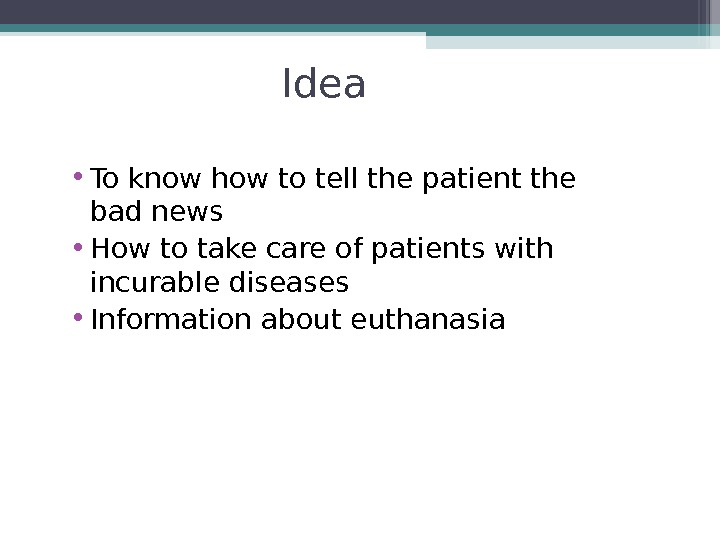 Idea • To know how to tell the patient the bad news • How to take