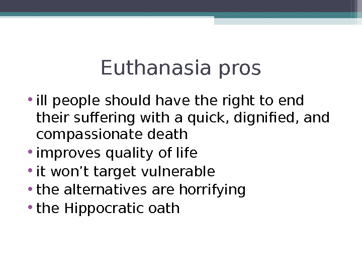 Euthanasia pros • ill people should have the right to end their suffering with a quick,