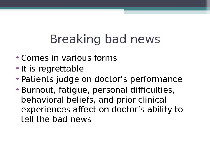 Breaking bad news • Comes in various forms • It is regrettable • Patients judge on