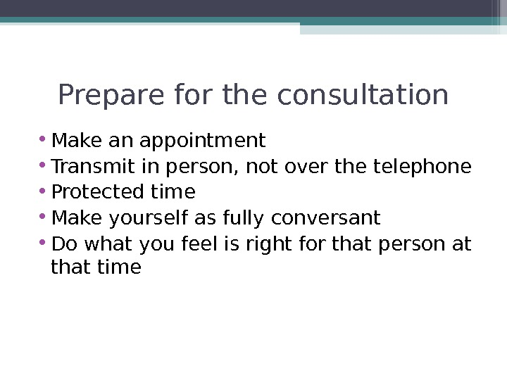 Prepare for the consultation • Make an appointment • Transmit in person, not over the telephone