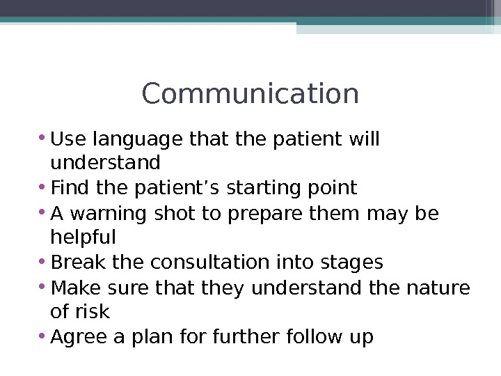 Communication • Use language that the patient will understand • Find the patient's starting point •