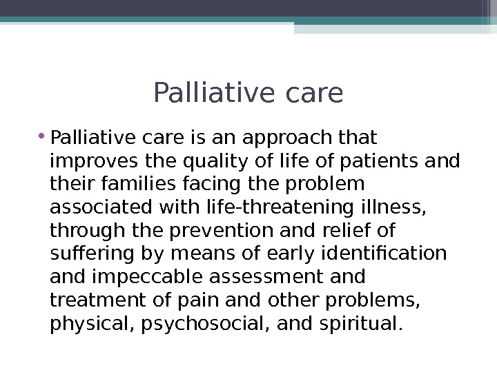 Palliative care • Palliative care is an approach that improves the quality of life of patients