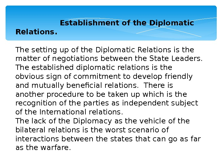 Establishment of the Diplomatic Relations. The setting up of the Diplomatic Relations is the matter of