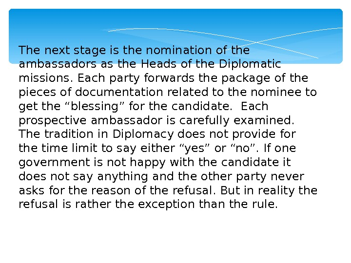 The next stage is the nomination of the ambassadors as the Heads of the Diplomatic missions.