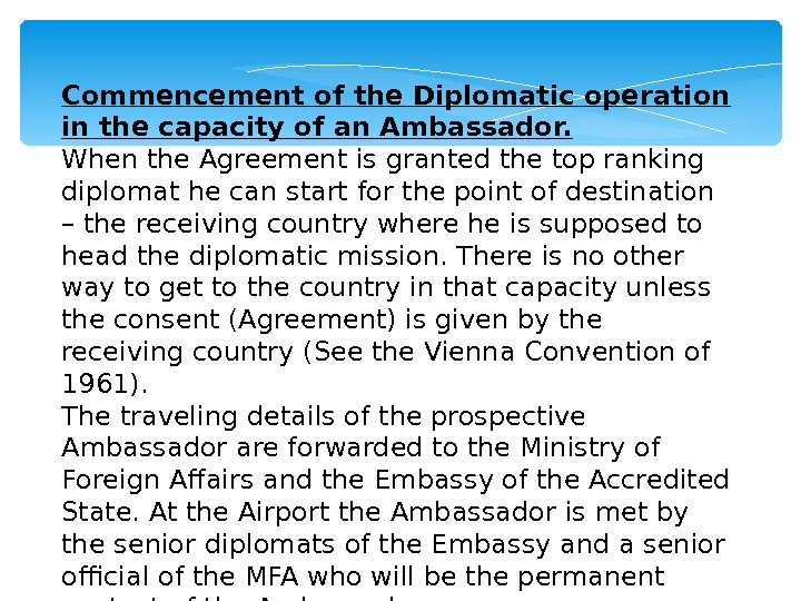 Commencement of the Diplomatic operation in the capacity of an Ambassador.  When the Agreement is