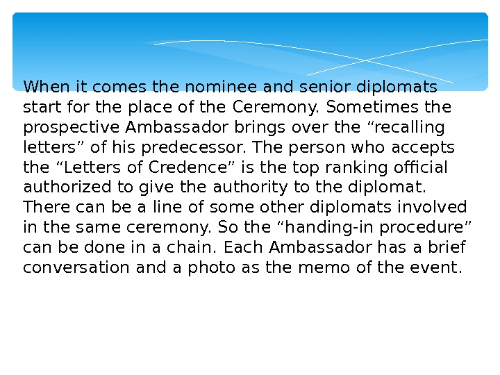 When it comes the nominee and senior diplomats start for the place of the Ceremony. Sometimes
