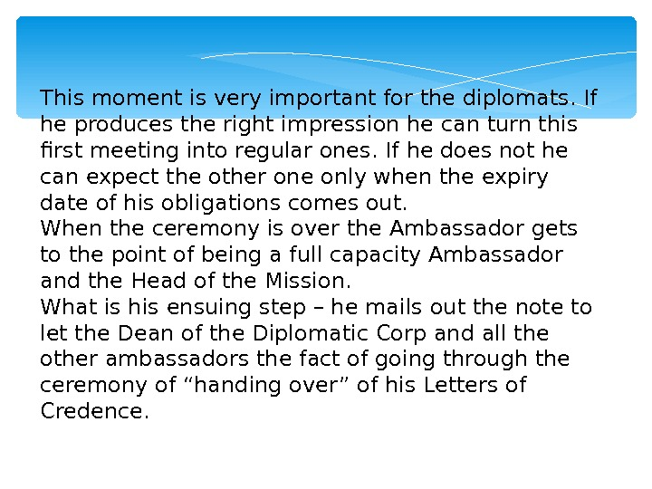 This moment is very important for the diplomats. If he produces the right impression he can